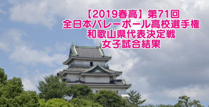 【2019春高】第71回全日本バレーボール高校選手権 和歌山県代表決定戦 女子試合結果